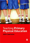 Teaching Primary Physical Education by Dr Julia Lawrence (Paperback, 2012)