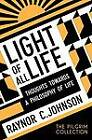 Light of All Life: Thoughts Towards a Philosophy of Life by Raynor C. Johnson (Paperback, 2012)