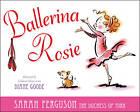 Ballerina Rosie by Sarah Ferguson (Hardback, 2012)