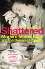 Shattered: Modern Motherhood and the Illusion of Equality by Rebecca Asher (Paperback, 2012)