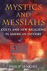 Mystics and Messiahs: Cults and New Religions in American History by Philip Jenkins (Paperback, 2001)