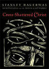 Cross-Shattered Christ: Meditations on the Seven Last Words by Stanley Hauerwas (Paperback / softback, 2011)
