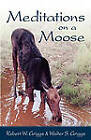 Meditations on a Moose by Robert W. Griggs, Walter S. Griggs (Paperback, 2010)