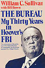 The Bureau: My Thirty Years in Hoover's FBI by William C Sullivan (Paperback / softback, 2011)