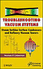 Troubleshooting Vacuum Systems: Steam Turbine Surface Condensers and Refinery Vacuum Towers by Norman P. Lieberman (Hardback, 2013)