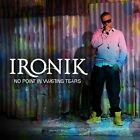 Ironik - No Point In Wasting Tears (Limited Edition) [ECD] (2008)