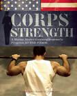 Corps Strength: A Marine Master Gunnery Sergeant's Program for Elite Fitness by Paul J. Roarke (Paperback, 2010)