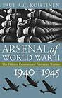 Arsenal of World War II: The Political Economy of American Warfare, 1940-1945 by Paul A. C. Koistinen (Hardback, 2004)