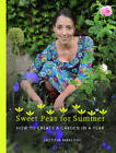 Sweetpeas for Summer: How to Create a Garden in a Year by Laetitia Maklouf (Hardback, 2012)