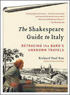 The Shakespeare Guide to Italy: Retracing the Bard's Unknown Travels by Richard Paul Roe (Paperback, 2011)