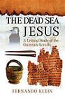The Dead Sea Jesus: A Critical Study of the Qumran Scrolls by Fernando Klein (Paperback, 2010)