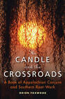 Candle and the Crossroads: A Book of Appalachian Conjure and Southern Root-Work by Lord Orion Foxwood (Paperback, 2012)