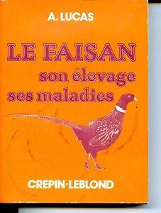 LE-FAISAN-SON-ELEVAGE-SES-MALADIES-A-Lucas-1982-Chasse