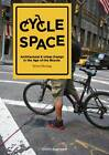 Cycle Space - Architectural and Urban Design in the Age of the Bicycle by Steven Fleming (Paperback, 2012)