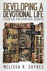 Developing a Devotional Life: Essential for Spiritual Growth by Melissa R Sayres (Paperback / softback, 2012)