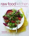 Raw Food Kitchen: Naturally Vibrant Recipes for Breakfast, Snacks, Mains & Desserts by Dunja Gulin (Hardback, 2012)