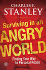 Surviving in an Angry World: Finding Your Way to Personal Peace by Charles F. Stanley (Paperback, 2011)
