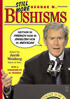 Still More George W. Bushisms: Neither in French, Nor in English, Nor in Mexican by Jacob Weisberg (Paperback, 2003)