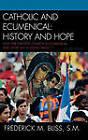 Catholic and Ecumenical: History and Hope by Frederick M. Bliss (Hardback, 2007)