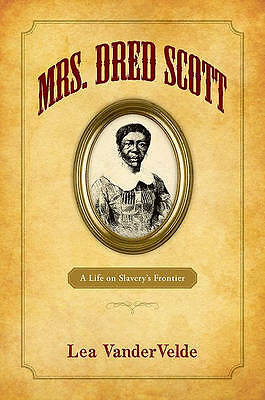 Mrs. Dred Scott. A Life on Slavery's Frontier by Vandervelde, Lea (University of