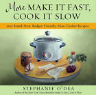 More Make it Fast Cook it Slow: 200 Brand-New Recipes for Slow Cooker Meals on a Budget by Stephanie O'Dea (Paperback, 2010)