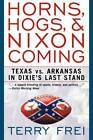 Horns, Hogs, and Nixon Coming: Texas vs. Arkansas in Dixie's Last Stand by Terry Frei (Paperback, 2004)