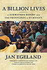 A Billion Lives: An Eyewitness Report from the Frontlines of Humanity by Jan Egeland (Paperback, 2010)