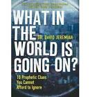 What in the World is Going on?: 10 Prophetic Clues You Cannot Afford to Ignore by David Jeremiah (Paperback, 2010)