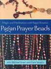 Pagan Prayer Beads: How to Make and Use Pagan Rosaries by John Michael Greer (Paperback, 2007)
