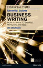 FT Essential Guide to Business Writing: How to Write to Engage, Persuade and Sell by Ian Atkinson (Paperback, 2011)