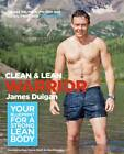 Clean & Lean Warrior: Your Blueprint for a Strong, Lean Body by James Duigan (Paperback, 2013)