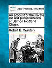 An Account of the Private Life and Public Services of Salmon Portland Chase. by Robert Bruce Warden (Paperback / softback, 2011)