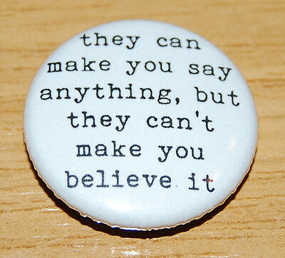 """THEY CAN MAKE YOU SAY ANYTHING"" 1984 25MM BADGE GEORGE ORWELL QUOTE"