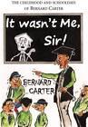 It Wasn't Me Sir!: The Childhood and Schooldays of Bernard Carter by Bernard Carter (Paperback, 2012)