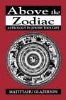 Above the Zodiac: Astrology in Jewish Thought by Matityahu Glazerson (Paperback, 1996)