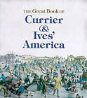 The Great Book of Currier and Ives' America by Walton Rawls (Paperback, 1991)
