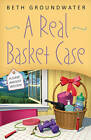 A Real Basket Case: A Claire Hanover Mystery by Beth Groundwater (Paperback, 2011)