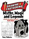 Drawing & Cartooning Myths, Magic and Legends: A Step-By-Step Guide for the Aspiring Myth-Maker by Tony Tallarico (Paperback, 2009)