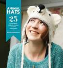 Animal Hats: 25 Fun Projects to Crochet, Knit and Applique by Rachel Henderson (Paperback, 2012)