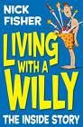 Living with a Willy: The Inside Story by Nick Fisher (Paperback, 2013)