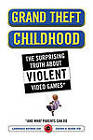 Grand Theft Childhood: The Surprising Truth About Violent Video Games and by Lawrence Kutner, Cheryl Olson (Paperback)