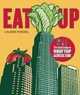 EAT UP: The Inside Scoop on Rooftop Agriculture by Lauren Mandel (Paperback, 2013)