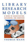Library Research Models: A Guide to Classification, Cataloging, and Computers by Thomas Mann (Paperback, 1995)