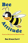 Bee Attitude: A Positive Motivational Book for Kids by Bea Grace Curri (Hardback, 2011)