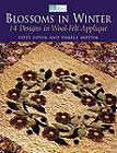 Blossoms in Winter: 16 Designs in Wool Felt Applique by Pamela Mostek, Patti Eaton (Paperback, 2011)