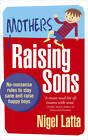Mothers Raising Sons: No-nonsense Rules to Stay Sane and Raise Happy Boys by Nigel Latta (Paperback, 2013)