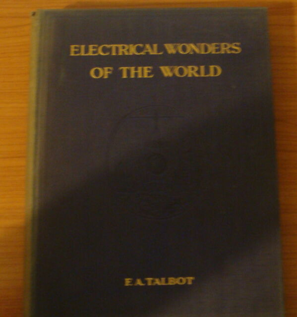 ELECTRICAL WONDERS OF THE WORLD (Vol I) by F.A. TALBOT H/B (CASSELL & Co)