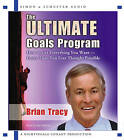 The Ultimate Goals Program: How to Get Everything You Want--Faster Than You Ever Though Possible by Brian Tracy (CD-Audio, 2007)