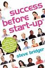 Success Before Start-up: How to Prepare for Business, Avoid Mistakes, Succeed. Get it Right Before You Start. by Steve Bridger (Paperback, 2011)