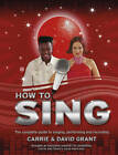 How to Sing: The Complete Guide to Singing, Performing and Recording by David Grant, Carrie Grant (Hardback, 2011)